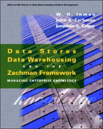 9780070314290: Data Stores, Data Warehousing, and the Zachman Framework: Managing Enterprise Knowledge (Mcgraw-Hill Series on Data Warehousing and Data Management)