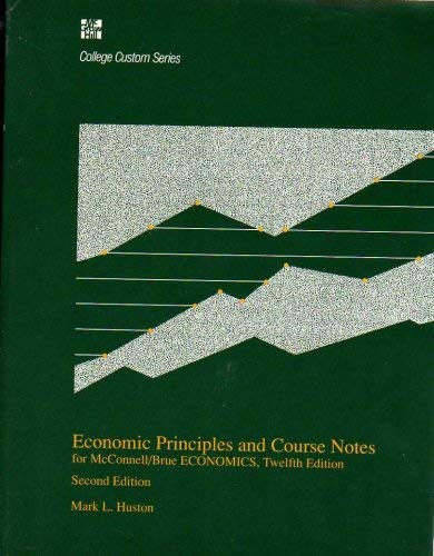 Economic Principles and Course Notes for McConnell/Brue ECONOMICS, Twelfth Edition: Huston, ...