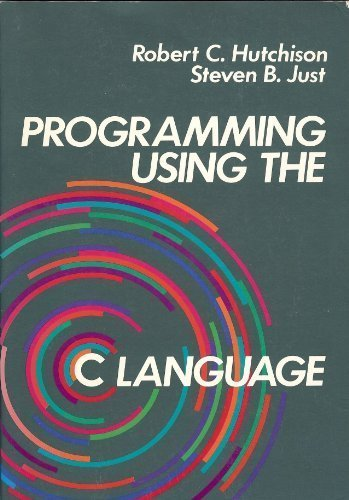 Programming Using the C Language (Mcgraw-Hill Computer: Hutchinson, Robert, Just,