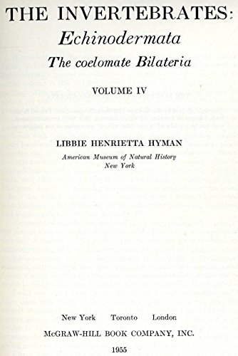 The Invertebrates: Echinodermata, The Coelomate Bilatera, Volume 4: Hyman, Libbie Henrietta
