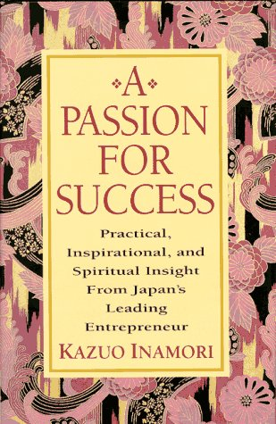9780070317840: A Passion for Success: Practical, Inspirational, and Spiritual Insight from Japan's Leading Entrepreneur