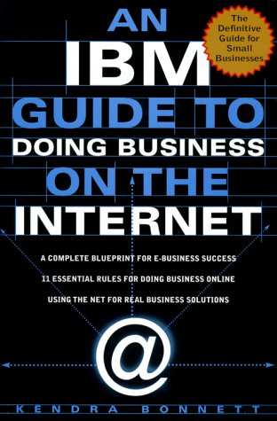 An IBM Guide to Doing Business on the Internet: A Complete Blueprint for E-Business Success