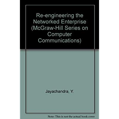 Re-Engineering the Networked Enterprise (The Mcgraw Hill Systems Design & Implementation): ...