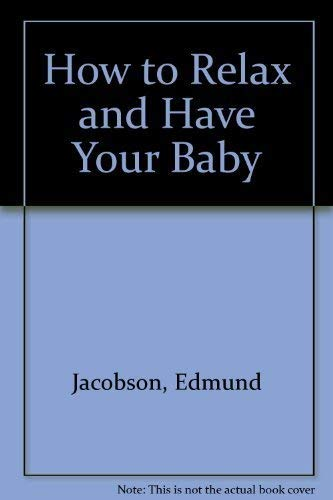 9780070321762: How to Relax and Have Your Baby