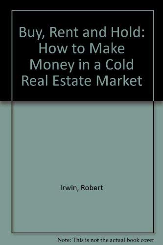 9780070322363: Buy, Rent, and Hold: How to Make Money in a Cold Real Estate Market