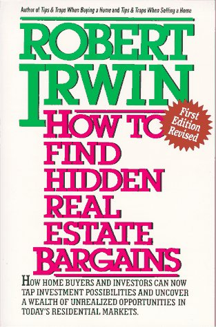 How to Find Hidden Real Estate Bargains Revised: Irwin, Robert
