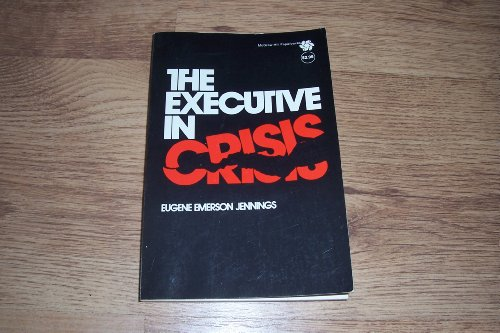 The Executive in Crisis.: Jennings, Eugene Emerson.
