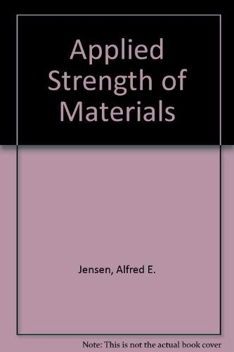 Applied Strength of Materials: 3rd Ed: Jensen, Alfred;Chenoweth, Harry