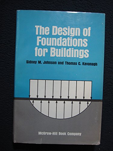 Design of Foundations for Buildings: Sidney M. Johnson,Thomas C. Kavanagh