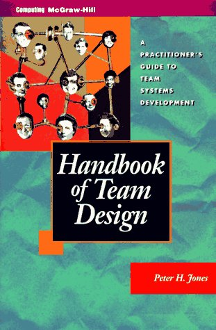 9780070328808: Handbook of Team Design: A Practitioner's Guide to Team Systems Development (McGraw-Hill Series in Software Development)