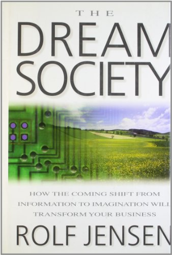 9780070329676: The Dream Society: How the Coming Shift from Information to Imagination Will Transform Your Business