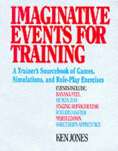 9780070330191: Imaginative Events for Training: Trainer's Sourcebook of Games, Simulations and Role Play Exercises