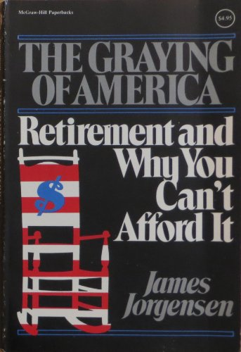 9780070330276: The Graying of America: Retirement and Why You Can't Afford It