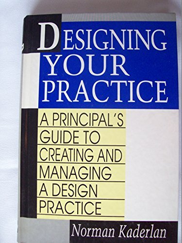 9780070332546: Designing Your Practice: A Principal's Guide to Creating and Managing a Design Practice
