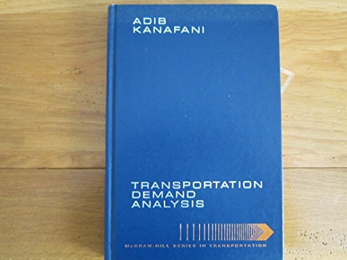 Transportation Demand Analysis (McGraw-Hill series in transportation): Adib K. Kanafani