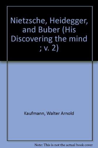 Discovering the Mind, Vol. 2: Nietzsche, Heidegger, and Buber: Kaufmann, Walter Arnold