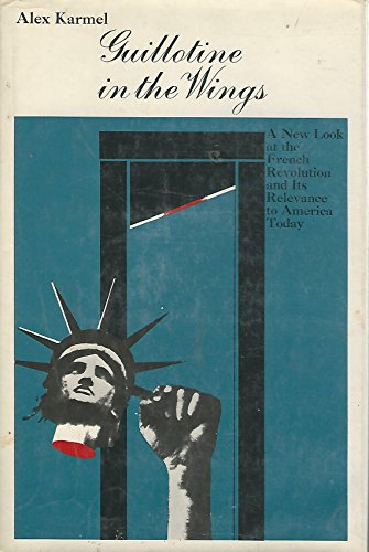9780070333376: Guillotine in the wings;: A new look at the French Revolution and its relevance to America today