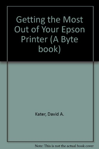 9780070333857: Getting the Most Out of Your Epson Printer (A Byte book)