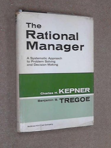 The Rational Manager: A Systematic Approach to: Charles H. Kepner;