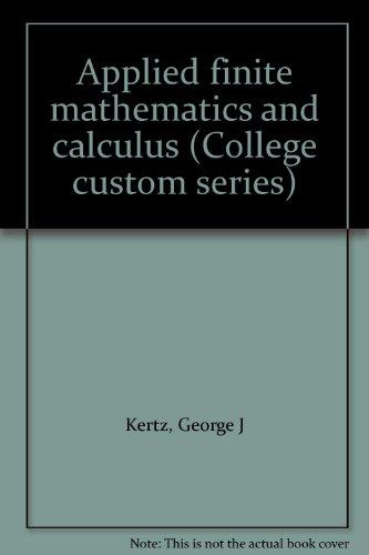 Applied finite mathematics and calculus (College custom: George J Kertz
