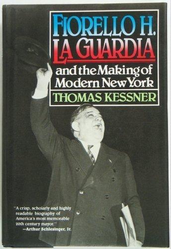 Fiorello La Guardia and the Making of Modern New York: Kessner, Thomas