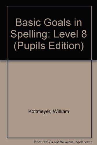 Basic Goals in Spelling, Level 8 (Pupils Edition) (007034308X) by Kottmeyer, William; Claus, Audrey