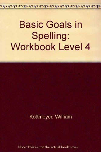 Basic Goals in Spelling: Workbook Level 4 (0070343241) by Kottmeyer, William; Claus, Audrey