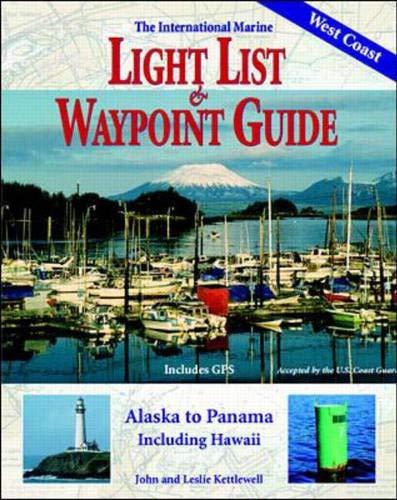 International Marine Light List and Waypoint Guide (The): Alaska to Panama, Including Hawaii: ...