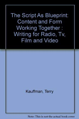 9780070344150: The Script As Blueprint: Content and Form Working Together : Writing for Radio, Tv, Film and Video