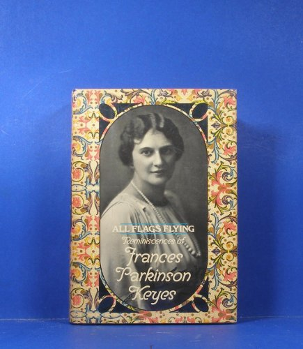 9780070344563: All Flags Flying; Reminiscences of Frances Parkinson Keyes