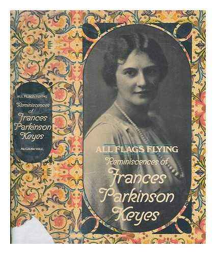 All Flags Flying: Reminiscences of Frances Parkinson Keyes: Keyes, Frances Parkinson, and Keyes, ...