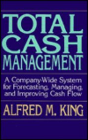 Total Cash Management: A Company-Wide System for: King, Alfred M.,