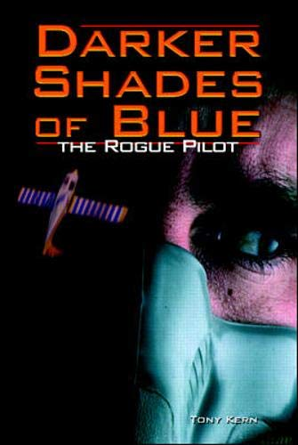 Darker Shades of Blue: The Rogue Pilot: Kern, Tony T.,