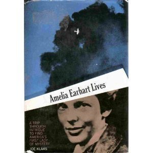 Amelia Earhart lives :; a trip through intrigue to find America's first lady of mystery: Klaas...
