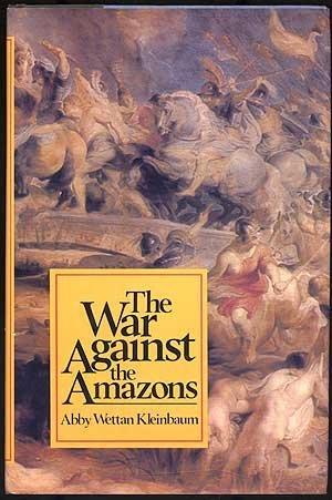The War Againsst the Amazons: Kleinbaum, Abby Wettan