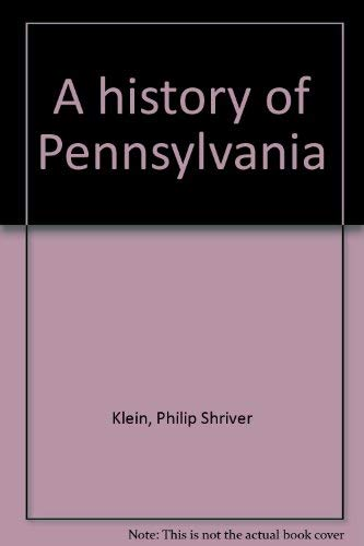 A History of Pennsylvania: Klein, Philip S.;Hoogenboom,