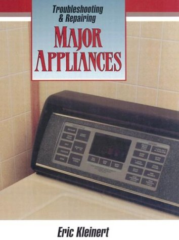 Troubleshooting and Repairing Major Appliances: Kleinert, Eric