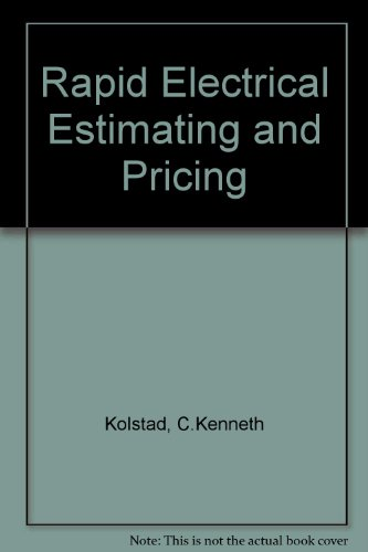 Rapid Electrical Estimating and Pricing: A Handy, Quick Method of Directly Determining the Selling ...