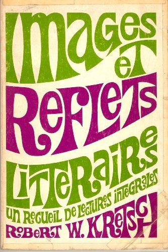 Images et Reflets Litteraires: Un Recueil de Lectures Integrales: Robert W. Kretsch