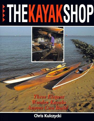 9780070355194: The Kayak Shop: Three Elegant Wooden Kayaks Anyone Can Build