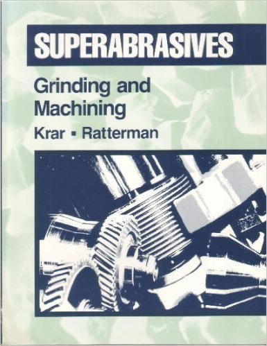 Superabrasives: Grinding and Machining With Cbn and: Ratterman, E., Krar,