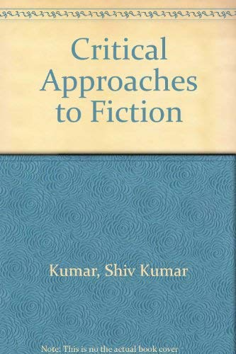 Critical Approaches to Fiction: Kumar, Shiv K.