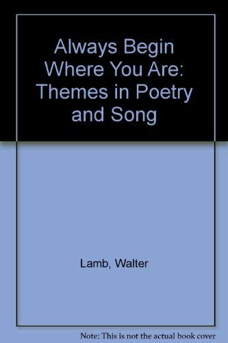 9780070359215: Always Begin Where You Are: Themes in Poetry and Song
