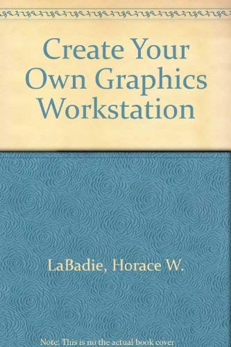 9780070359550: Create Your Own Graphics Workstation/for Windows