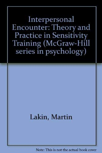 9780070360655: Interpersonal encounter: theory and practice in sensitivity training (McGraw-Hill series in psychology)