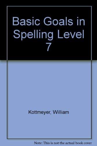 Basic Goals in Spelling Level 7: Kottmeyer, William