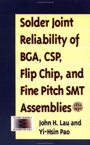 Solder Joint Reliability of BGA, CSP, Flip: John H. Lau;