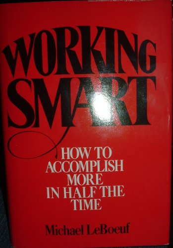 9780070369498: Working Smart, How to Accomplish More in Half the Time