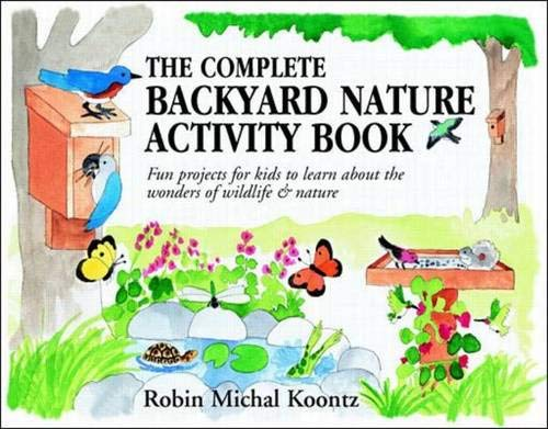 9780070371347: The Complete Backyard Nature Activity Book: Fun Projects for Kids to Learn About the Wonders of Wildlife and Nature