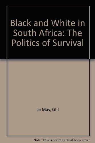 Black and White in South Africa: The Politics of Survival: Le May, Godfrey Hugh Lancelot.
